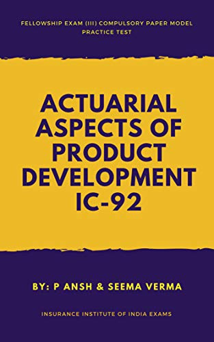 Fellowship Exam (III) IC 92 Actuarial Aspects of Product Development: Insurance Institute of India (III) Exams Compulsory Paper 40 Credit Points (Charity Series Book 1) (English Edition)
