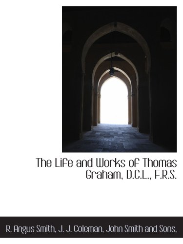 The Life and Works of Thomas Graham, D.C.L., F.R.S.
