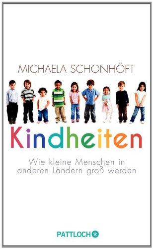 Buchseite und Rezensionen zu 'Kindheiten: Wie kleine Menschen in anderen Ländern groß werden' von Michaela Schonhöft