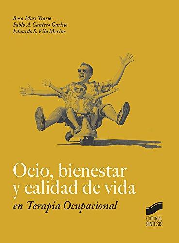 Ocio, bienestar y calidad de vida en Terapia Ocupacional por Rosa Marí/Cantero Garlito, Pablo A./Vila Merino, Eduardo S. Ytarte