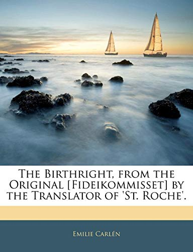 The Birthright, from the Original [Fideikommisset] by the Translator of 'st. Roche'.