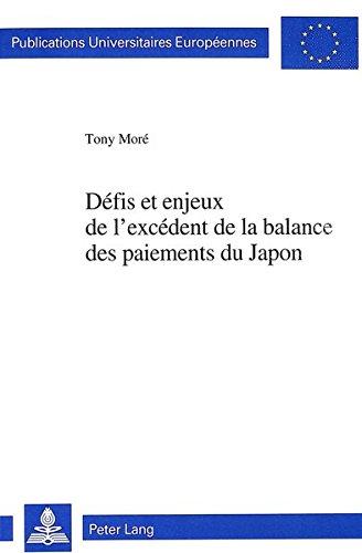 Defis Et Enjeux de L'Excedent de La Balance Des Paiements Du Japon: Risques Pour Le Developpement Du Commerce Mondial Et Le Systeme Financier International par Tony More