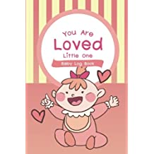 Baby Log Book You Are Loved Little One: Baby's Daily Log