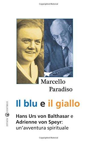 Il blu e il giallo. Hans Urs von Balthasar e Adrienne von Speyr. Un'avventura spirituale