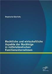 Rechtliche und wirtschaftliche Aspekte der Nachfolge in mittelständischen Familienunternehmen