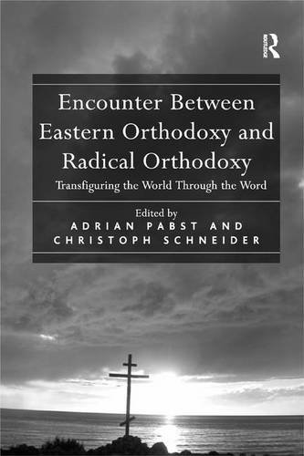 Encounter Between Eastern Orthodoxy and Radical Orthodoxy: Transfiguring the World Through the Word