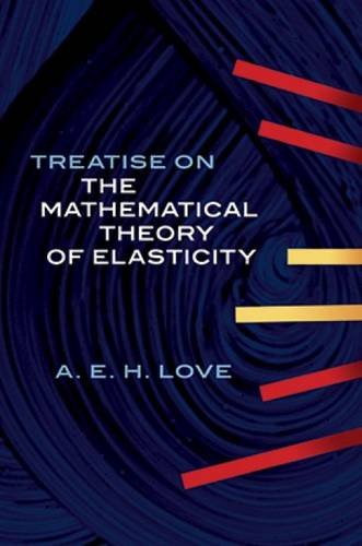 A Treatise on the Mathematical Theory of Elasticity (Dover Books on Engineering)
