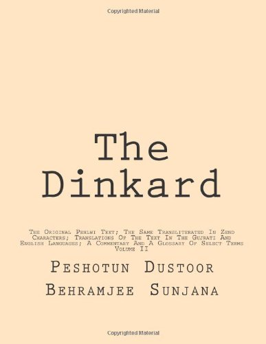 The Dinkard: The Original Pehlwi Text; The Same Transliterated In Zend Characters; Translations Of The Text In The Gujrati And English Languages; A Commentary And A Glossary Of Select Terms: Volume 2 por Peshotun Dustoor Behramjee Sunjana