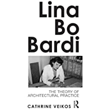Lina Bo Bardi: The Theory of Architectural Practice by Veikos, Cathrine (2014) Paperback