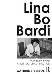 Lina Bo Bardi: The Theory of Architectural Practice by Cathrine Veikos (2014-02-16)