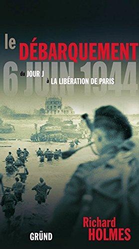 Le dbarquement du 6 juin 1944 : Du jour J  la libration de Paris
