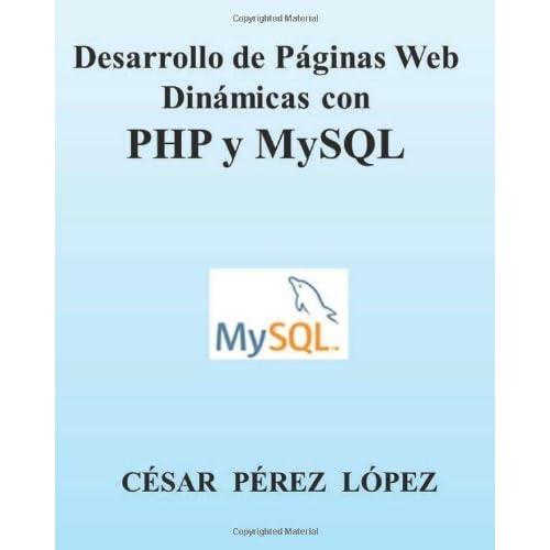 Desarrollo de P??ginas Web Din??micas con PHP y MySQL by Cesar Perez Lopez (2013-12-18)