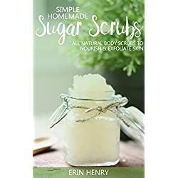 Simple Homemade Sugar Scrubs - All Natural Body Scrubs to Exfoliate and Nourish Skin: The perfect gift idea