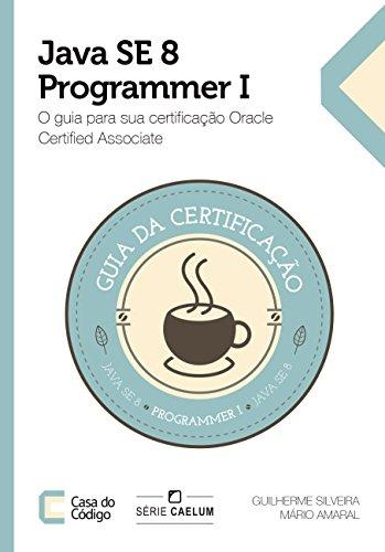 Java SE 8 Programmer I: O guia para sua certificação Oracle Certified Associate (Portuguese Edition) por Guilherme Silveira