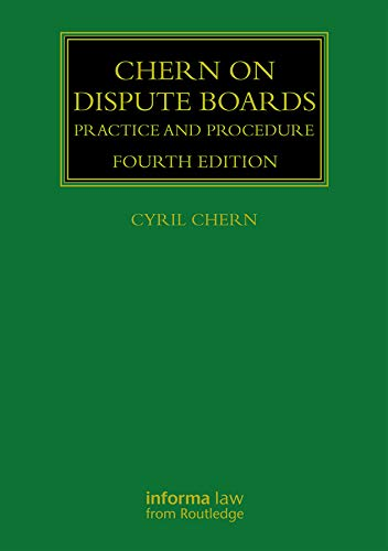 Chern on Dispute Boards: Practice and Procedure (Construction Practice Series) (English Edition)