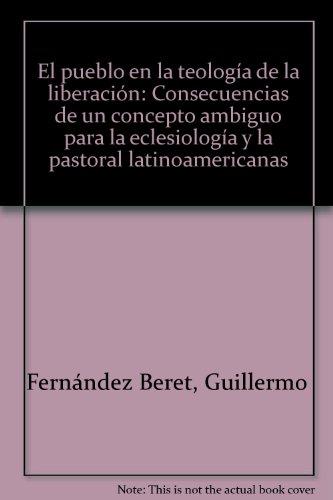 El pueblo en la teología de la liberación: Consecuencias de un concepto ambiguo para la eclesiología y la pastoral latinoamericanas por Guillermo Fernández Beret