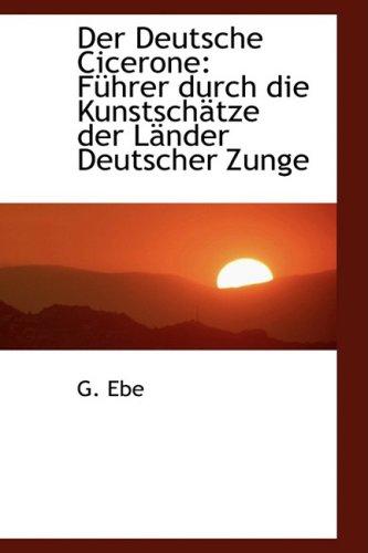 Der Deutsche Cicerone: Fa1/4hrer Durch Die Kunstschactze Der Lacnder Deutscher Zunge: FA Hrer Durch Die KunstschActze Der LAcnder Deutscher Zunge