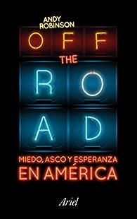Off the Road. Miedo, asco y esperanza en América par Andy Robinson