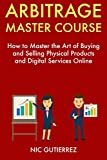 Arbitrage Master Course: How to Master the Art of Buying and Selling Physical Products and Digital Services Online (English Edition)