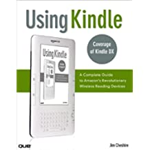 Using Kindle: A Complete Guide to Amazon's Revolutionary Wireless Reading Devices (Kindle DX, Kindle 2) (English Edition)