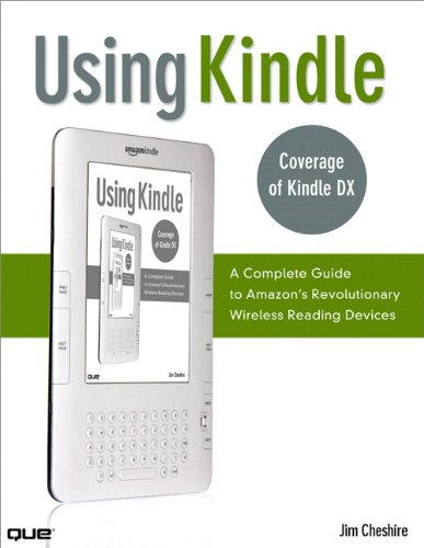Using Kindle: A Complete Guide to Amazon's Revolutionary Wireless Reading Devices (Kindle DX, Kindle 2) (English Edition) (Wireless Reading Device Kindle)