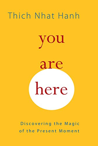 You Are Here: Discovering the Magic of the Present Moment por Thich Nhat Hanh