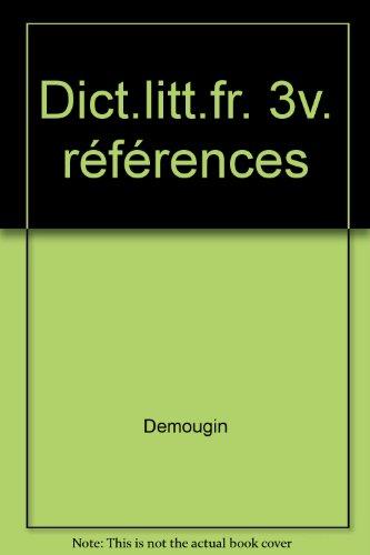 DICTIONNAIRE DE LA LITTERATURE FRANCAISE ET FRANCOPHONE EN 3 VOLUMES