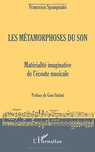 Les Métamorphoses du Son. Matérialité Imaginative de l'Ecoute Musicale