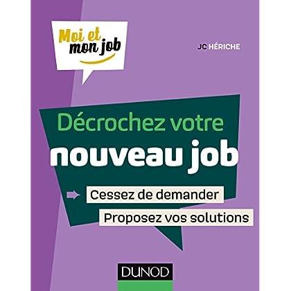 Décrochez votre nouveau job: Cessez de demander, proposez des solutions !