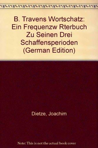 B. Travens Wortschatz: Ein Frequenzwörterbuch zu seinen drei Schaffensperioden