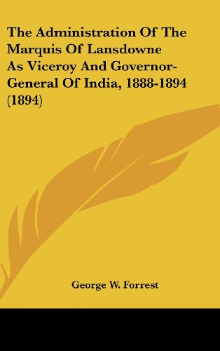 The Administration of the Marquis of Lansdowne as Viceroy and Governor-General of India, 1888-1894 (1894)