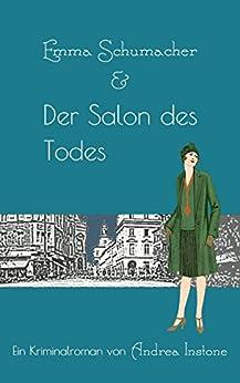 Emma Schumacher & Der Salon des Todes (Fräulein Schumacher 2) (German Edition) by [Instone, Andrea]