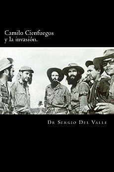 Camilo Cienfuegos y la invasión. (Spanish Edition)