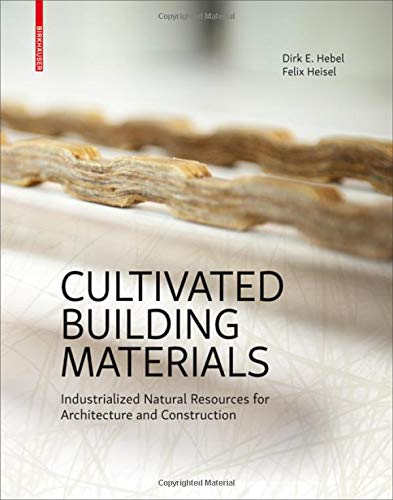 Cultivated Building Materials: Industrialized Natural Resources for Architecture and Construction por Dirk E. Hebel