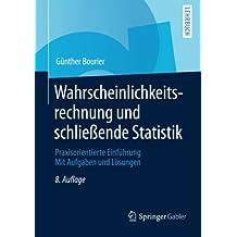 Wahrscheinlichkeitsrechnung und schließende Statistik: Praxisorientierte Einführung. Mit Aufgaben und Lösungen
