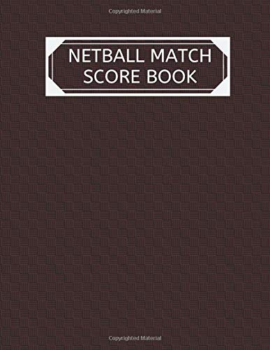 Netball Match Score Book: Large Blank Ruled Lined Composition Netball Match Game Tracker Notebook Log For Men, Women, Coach, Players and Training ... 120 Pages. (Netball Match Records, Band 13) (Coach Laptop Bag 13)