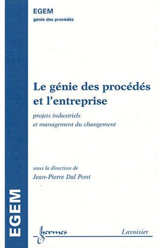 Le génie des procédés et l'entreprise : Projets industriels et management du changement par Dal Pont, Jean-Pierre