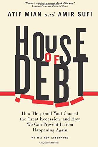 House of Debt - How They (and You) Caused the Great Recession, and How We Can Prevent It from Happening Again-