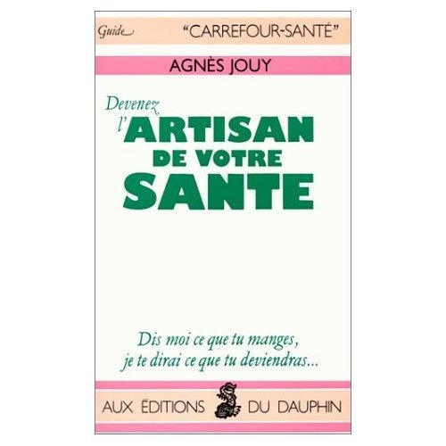 Devenez l'artisan de votre santé par Agnès Jouy