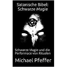 Satanische Bibel: Schwarze Magie: Schwarze Kunst und die Performace von Ritualen