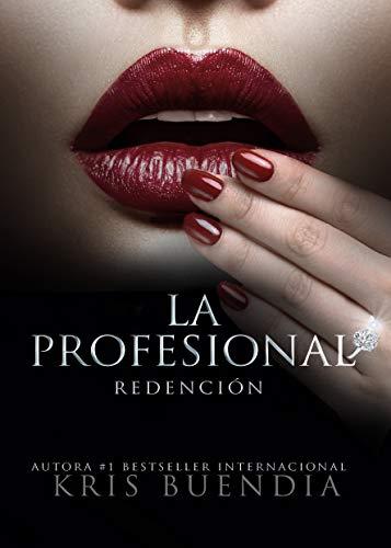 La Profesional: Redención (Saga La Profesional nº 3) por KRIS BUENDIA