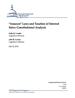 Laws and Taxation of Internet Sales: Constitutional Analysis (English Edition) de [Lunder, Erika K., Luckey, John R.]