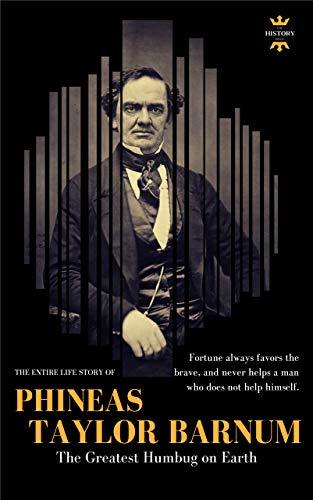 PHINEAS TAYLOR BARNUM: The Greatest Humbug on Earth. The Entire Life Story. Biography, Facts & Quotes (Great Biographies Book 38) (English Edition)
