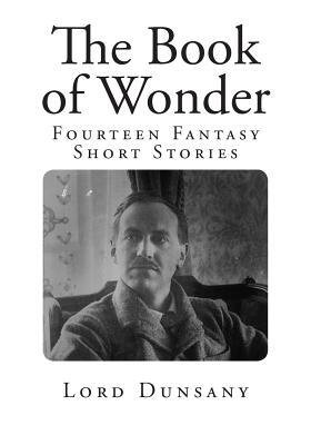 [ The Book of Wonder: Fourteen Fantasy Short Stories Dunsany, Edward John Moreton ( Author ) ] { Paperback } 2014