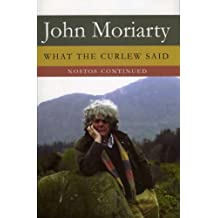 """What the Curlew Said: """"Nostos"""" Continued by John Moriarty (10-Oct-2007) Hardcover"""