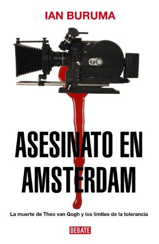 Asesinato en Amsterdam: La muerte de Theo van Gogh y los límites de la tolerancia por Ian Buruma