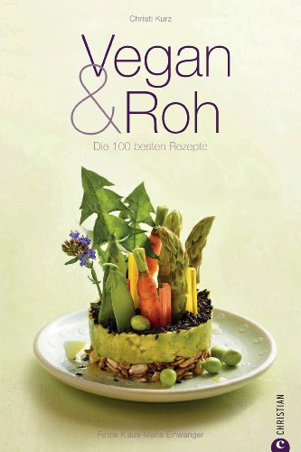 Vegan & Roh: Kochbuch mit den 100 besten Rezepten ohne tierische Produkte mit Dips, Shakes,...