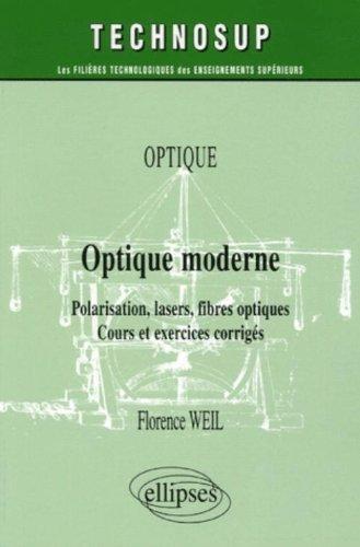 Optique moderne : Polarisation, lasers, fibres optiques ; Cours et exercices corrigés par Florence Weil