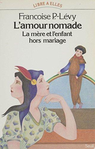 L'Amour nomade: La mère et l'enfant hors mariage (XVIe-XXe siècle)