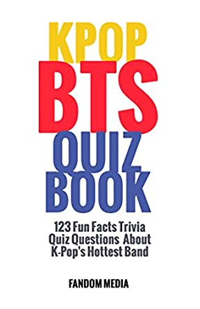 KPOP BTS QUIZ BOOK: 123 Fun Facts Trivia Questions About K